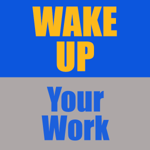 Wake Up Your Work